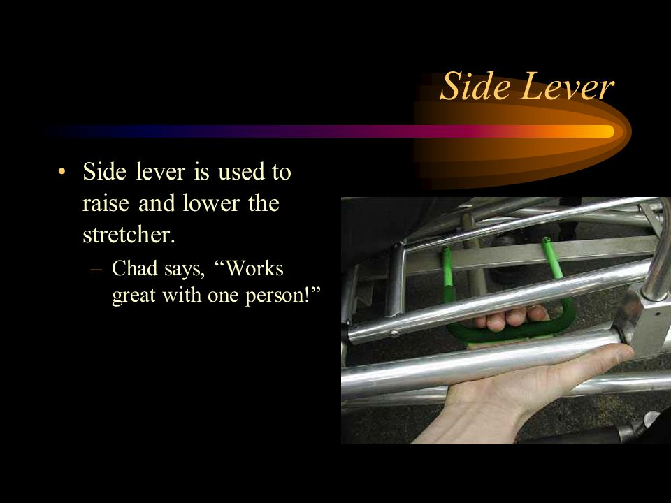 Side Lever Side lever is used to raise and lower the stretcher.