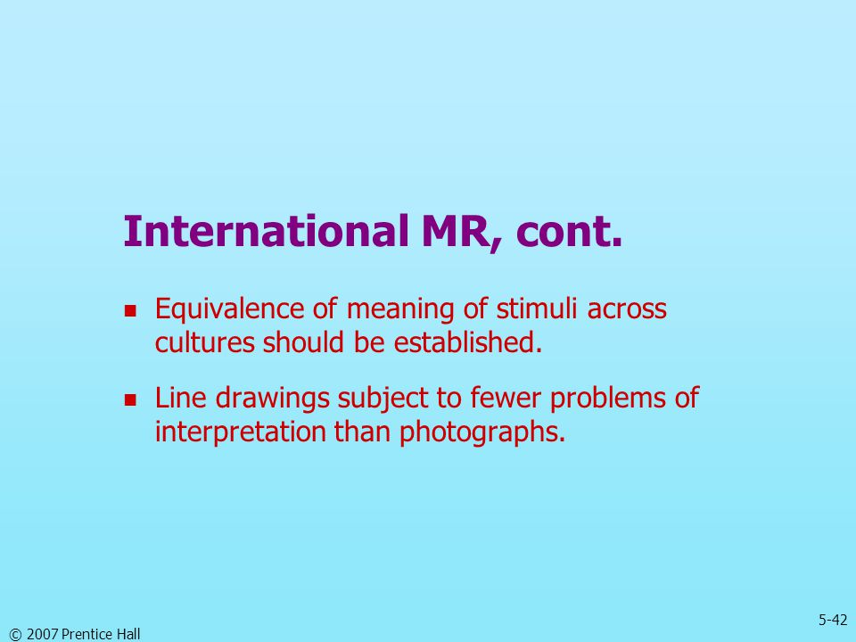 International MR, cont. Equivalence of meaning of stimuli across cultures should be established.