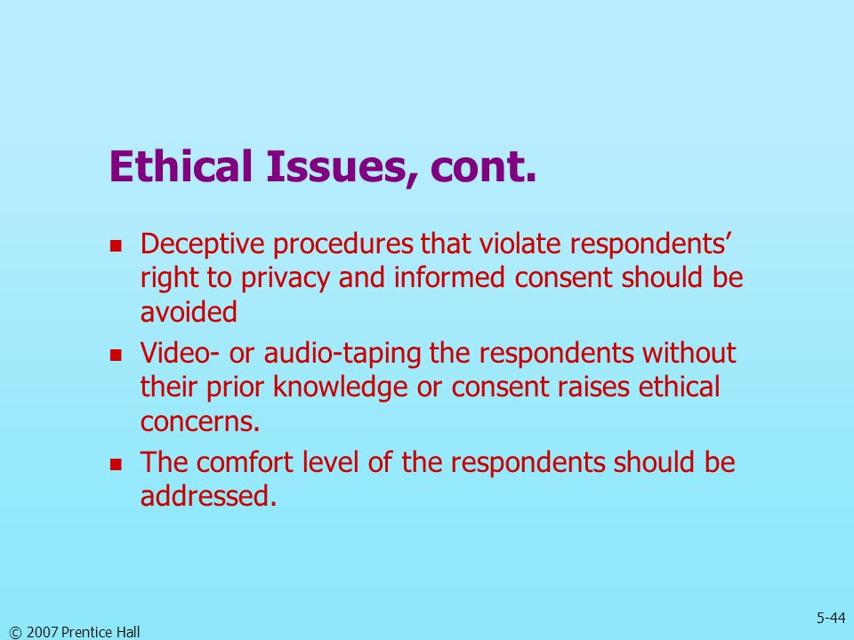 Ethical Issues, cont. Deceptive procedures that violate respondents' right to privacy and informed consent should be avoided.