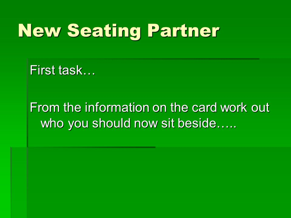 New Seating Partner First task…