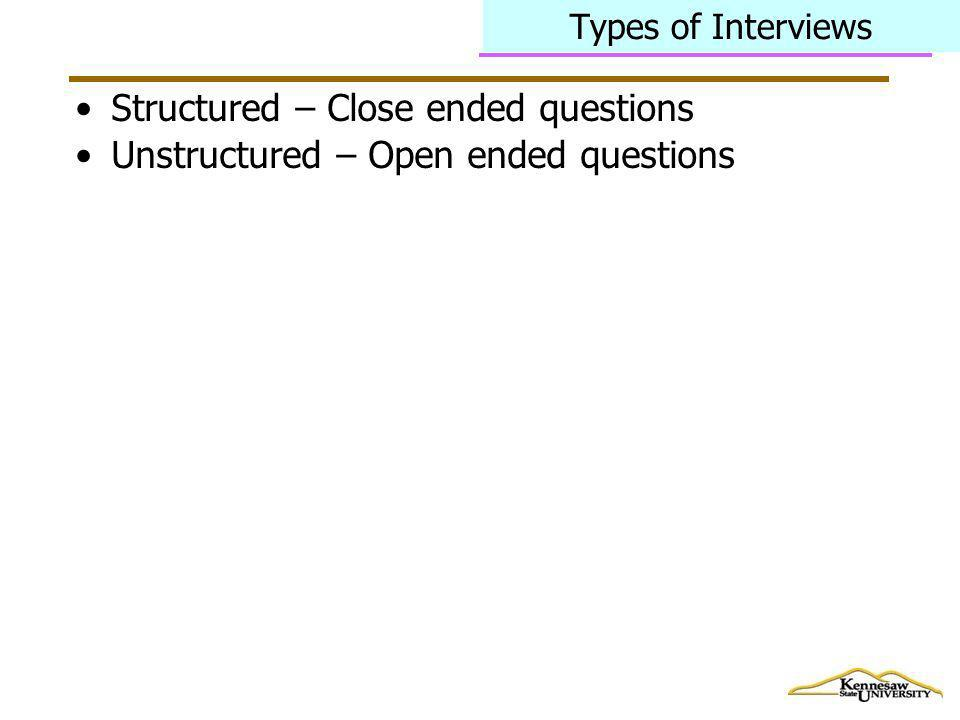 Structured – Close ended questions Unstructured – Open ended questions
