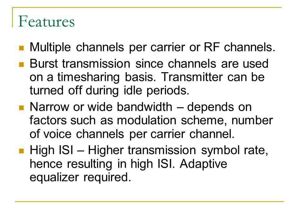 Features Multiple channels per carrier or RF channels.