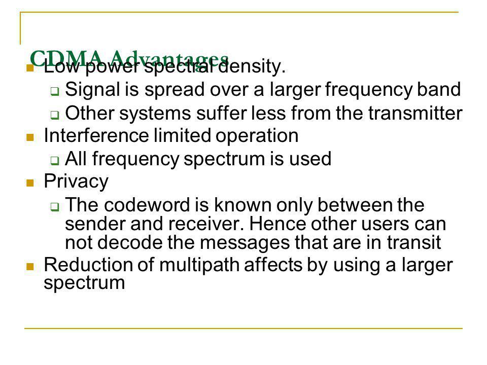 CDMA Advantages Low power spectral density.
