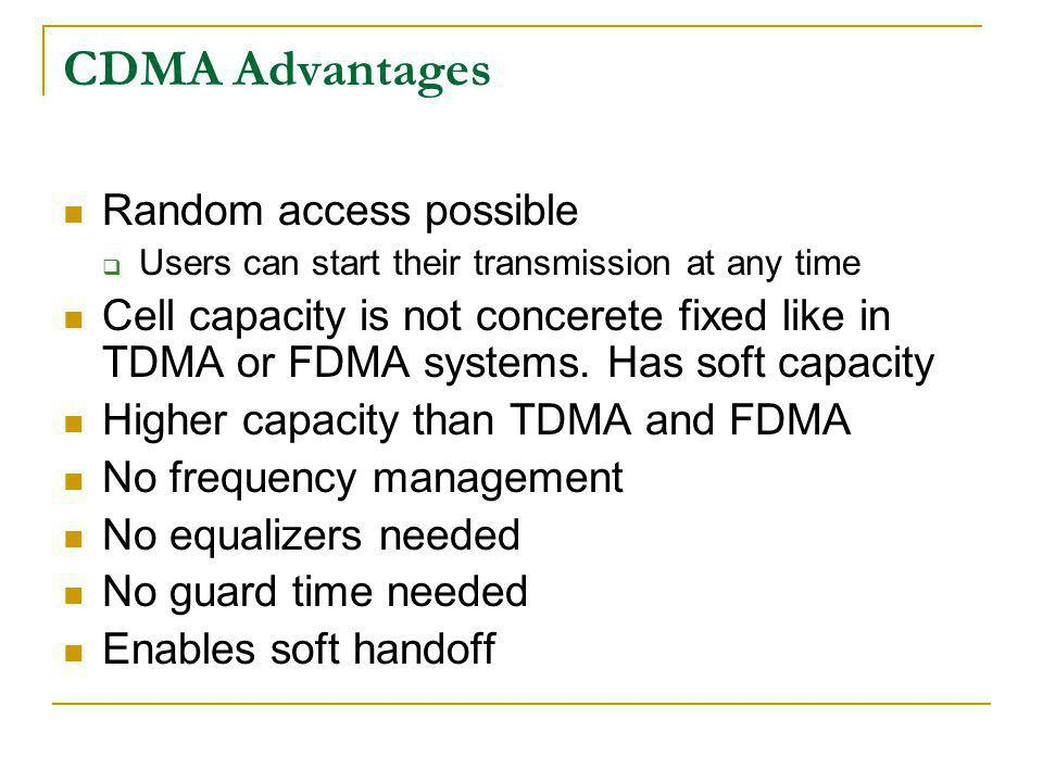 CDMA Advantages Random access possible