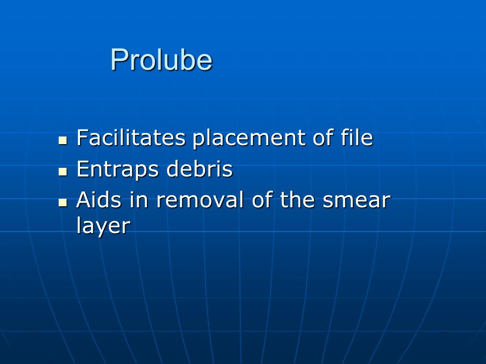 Prolube Facilitates placement of file Entraps debris