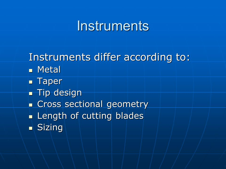 Instruments Instruments differ according to: Metal Taper Tip design