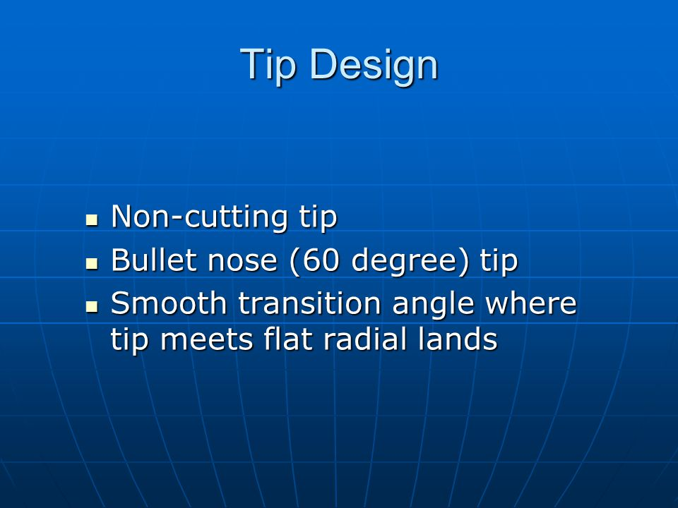 Tip Design Non-cutting tip Bullet nose (60 degree) tip