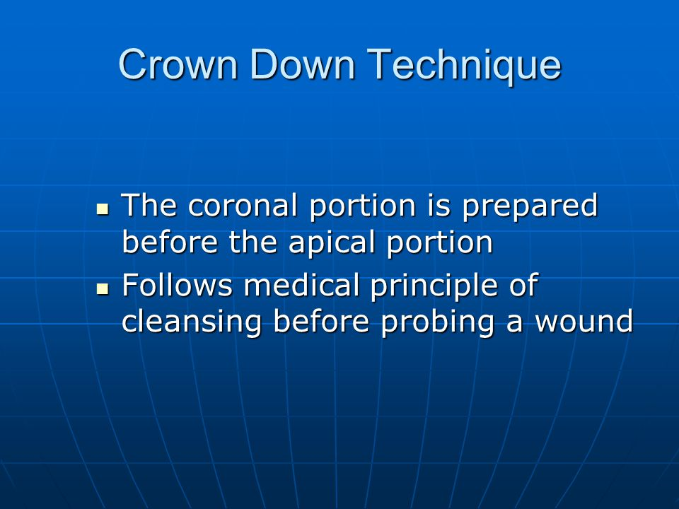 Crown Down Technique The coronal portion is prepared before the apical portion.