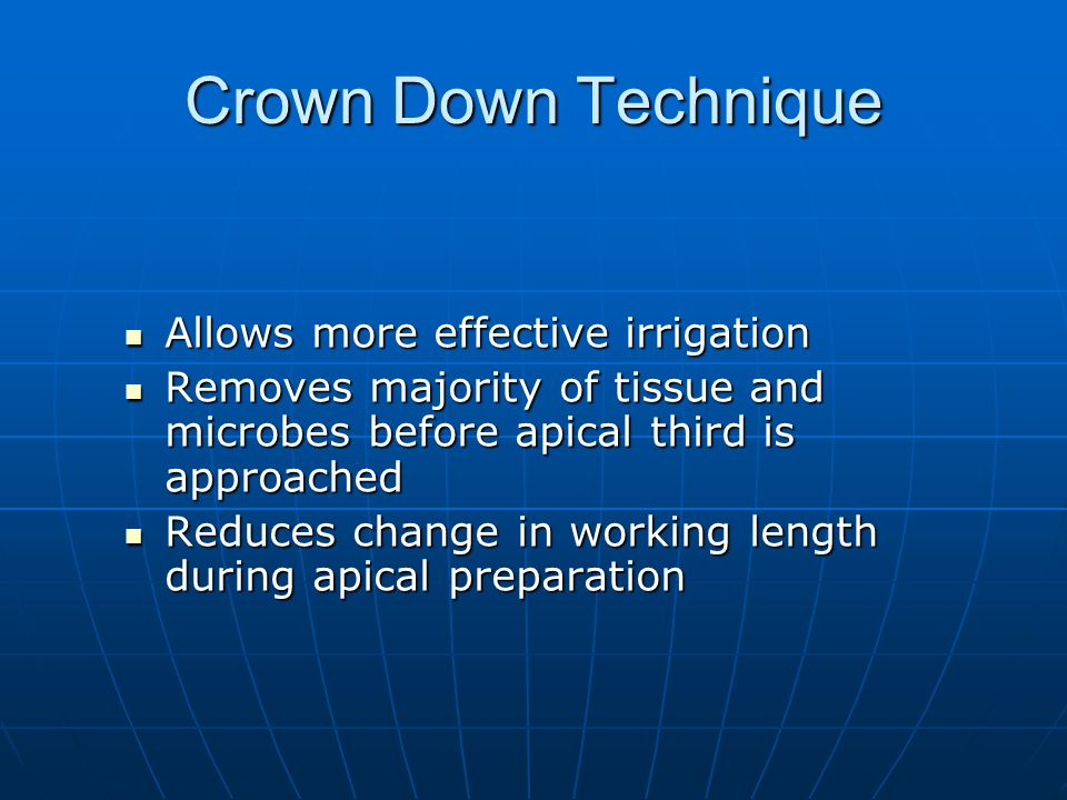 Crown Down Technique Allows more effective irrigation