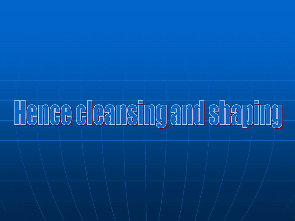 Hence cleansing and shaping