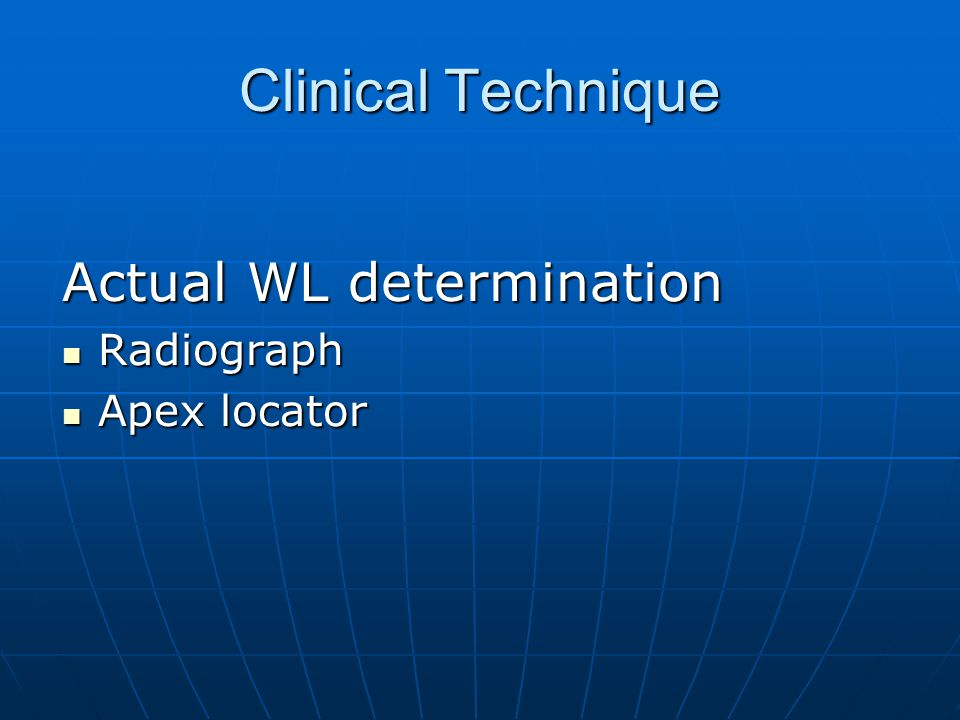 Clinical Technique Actual WL determination Radiograph Apex locator