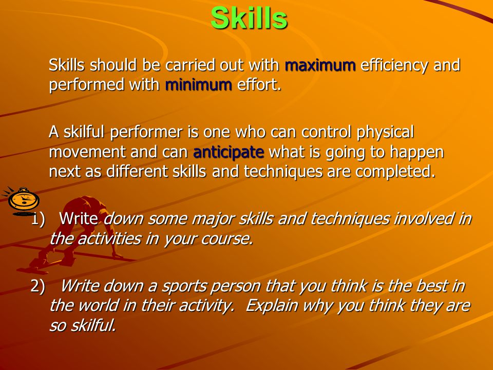 Skills Skills should be carried out with maximum efficiency and performed with minimum effort.