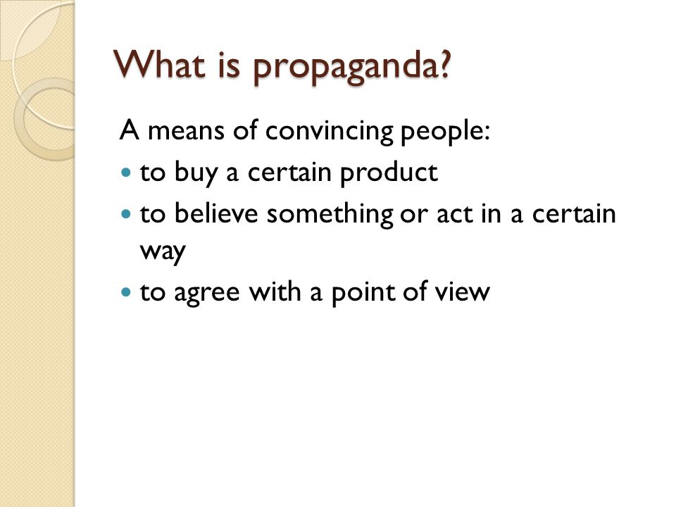 What is propaganda A means of convincing people:
