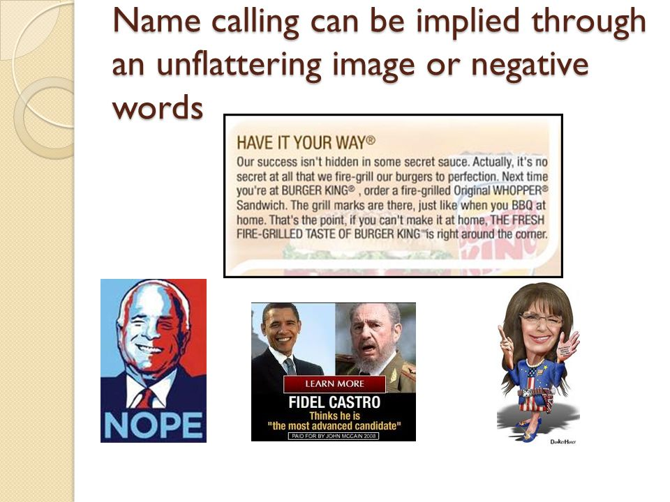Name calling can be implied through an unflattering image or negative words