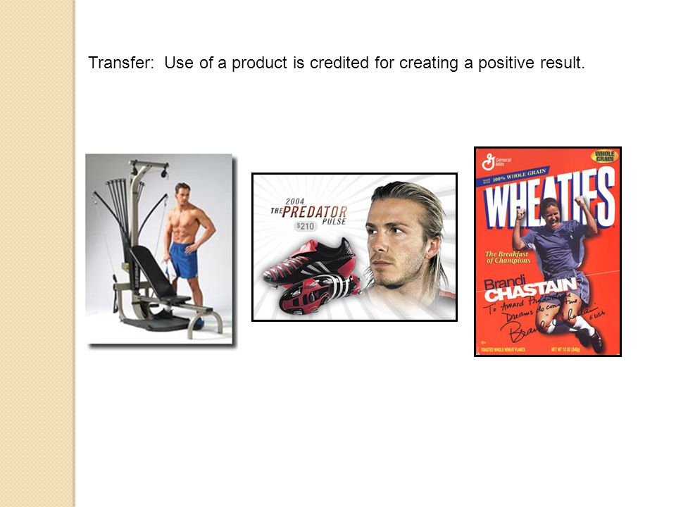 Transfer: Use of a product is credited for creating a positive result.