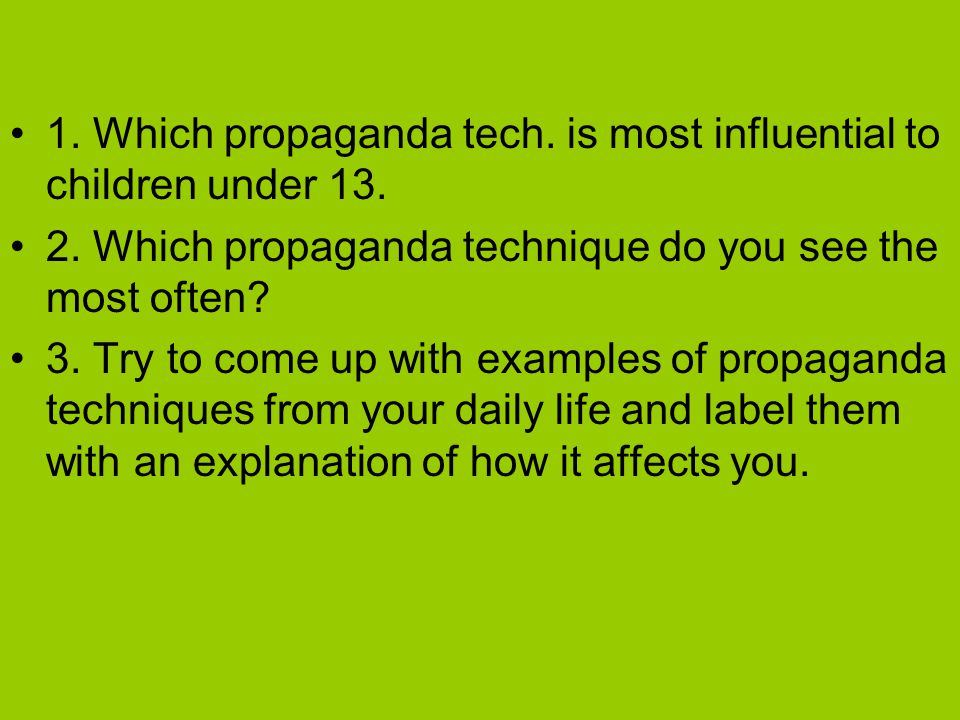 1. Which propaganda tech. is most influential to children under 13.