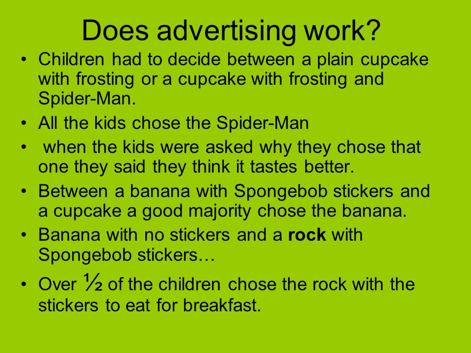 Does advertising work Children had to decide between a plain cupcake with frosting or a cupcake with frosting and Spider-Man.