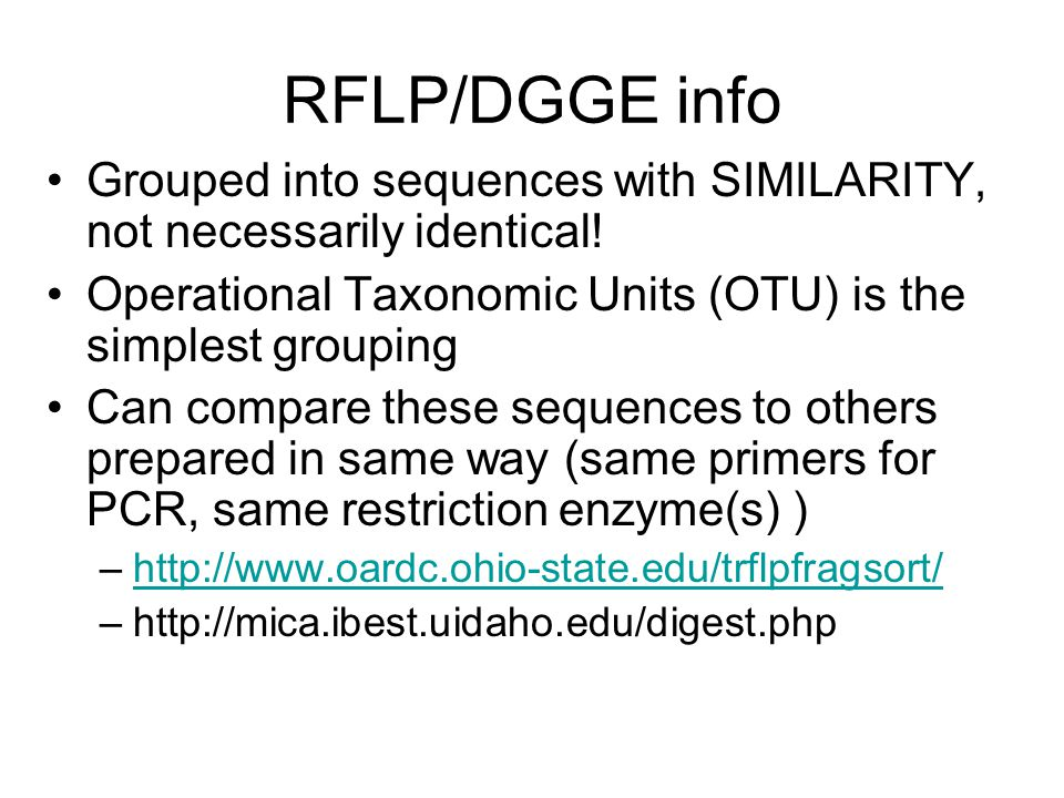 RFLP/DGGE info Grouped into sequences with SIMILARITY, not necessarily identical! Operational Taxonomic Units (OTU) is the simplest grouping.