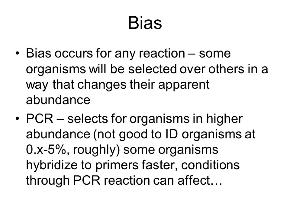 Bias Bias occurs for any reaction – some organisms will be selected over others in a way that changes their apparent abundance.