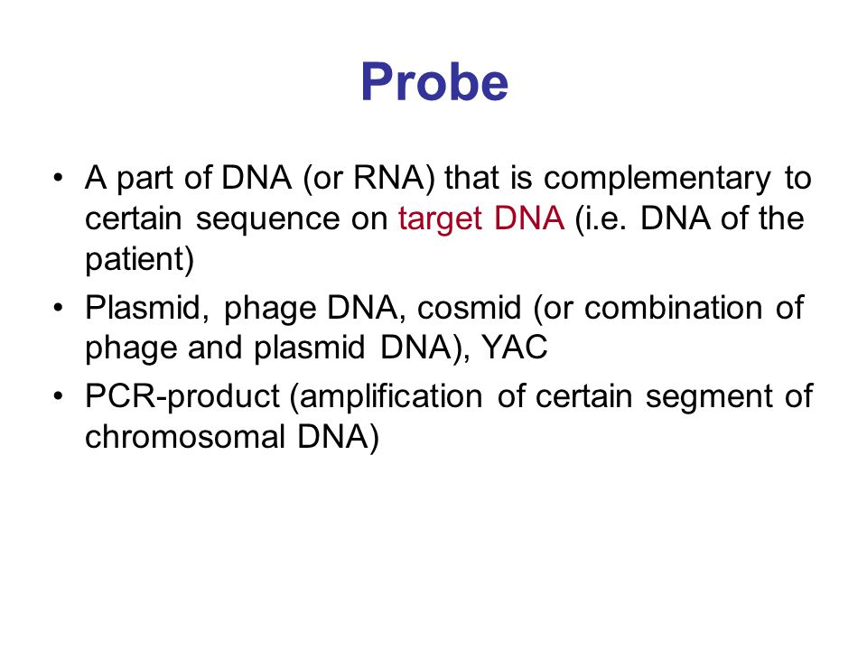 Probe A part of DNA (or RNA) that is complementary to certain sequence on target DNA (i.e. DNA of the patient)