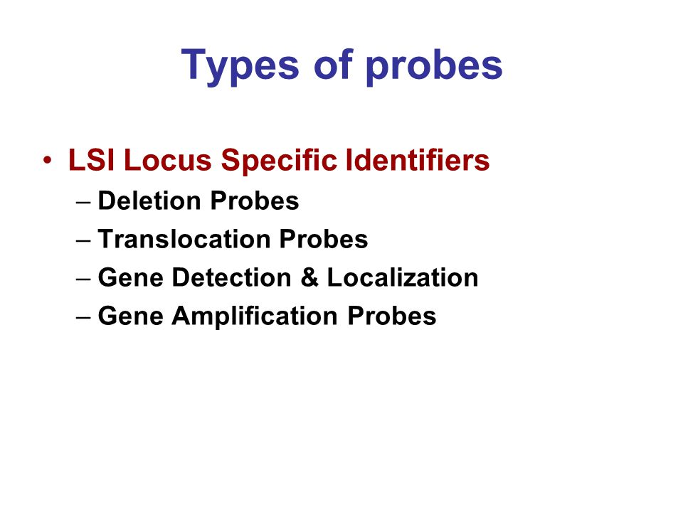 Types of probes LSI Locus Specific Identifiers Deletion Probes