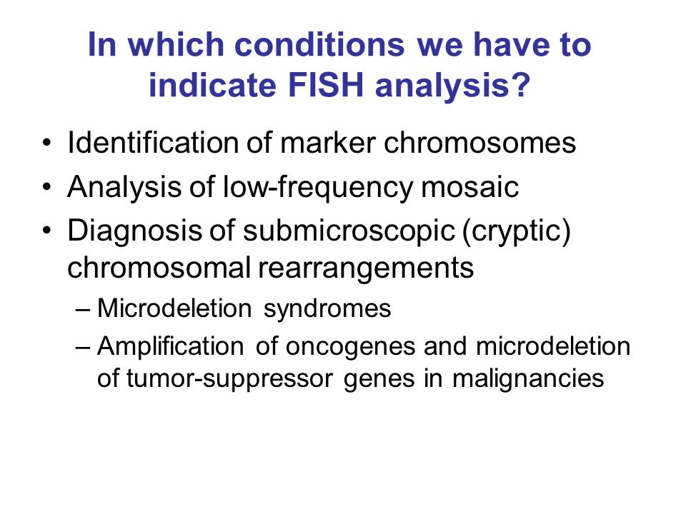 In which conditions we have to indicate FISH analysis