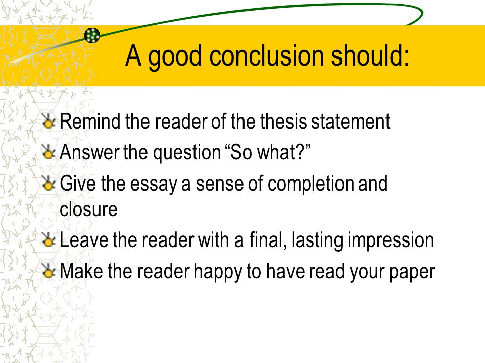 a good thesis statement should include 5 tips for writing an effective thesis statement an effective thesis statement fulfills the following criteria it should be: substantial - your thesis should be a claim for which it is easy to answer every reader's question: so what.