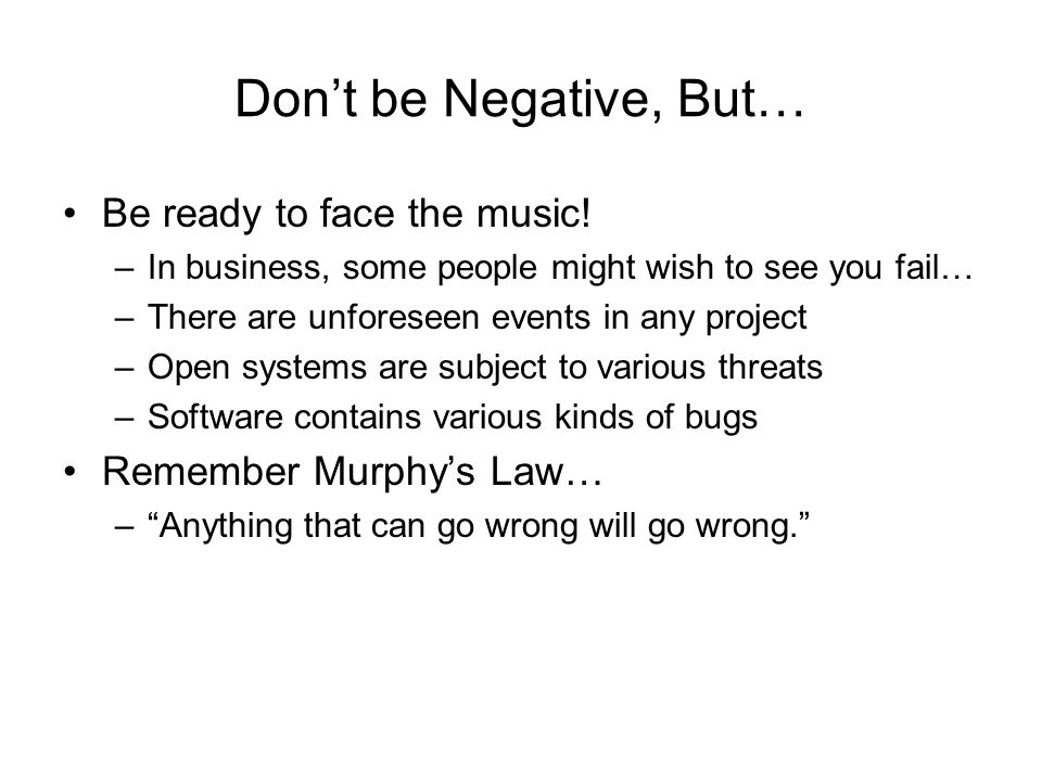 Don't be Negative, But… Be ready to face the music!