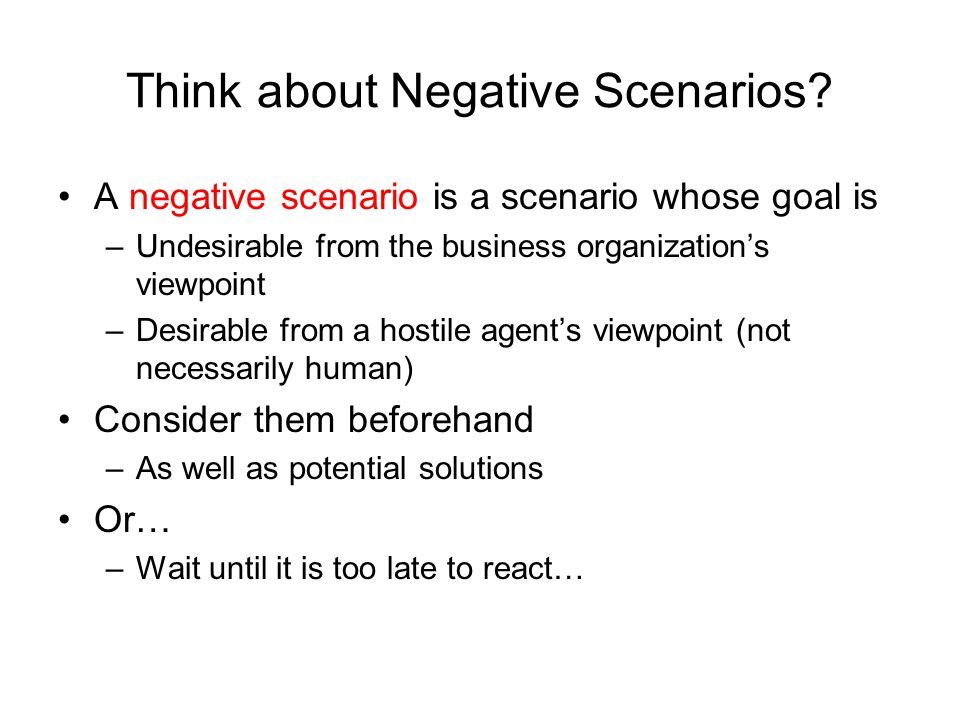 Think about Negative Scenarios