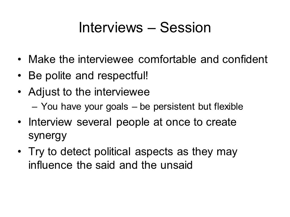 Interviews – Session Make the interviewee comfortable and confident