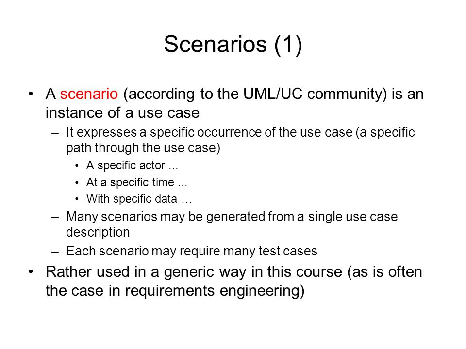 Scenarios (1) A scenario (according to the UML/UC community) is an instance of a use case.