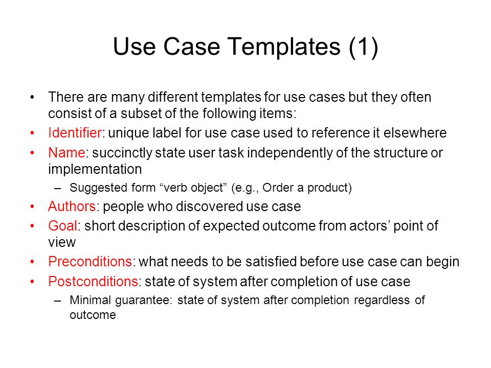 Use Case Templates (1) There are many different templates for use cases but they often consist of a subset of the following items:
