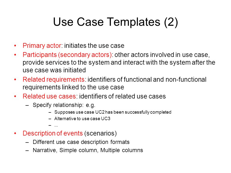 Use Case Templates (2) Primary actor: initiates the use case