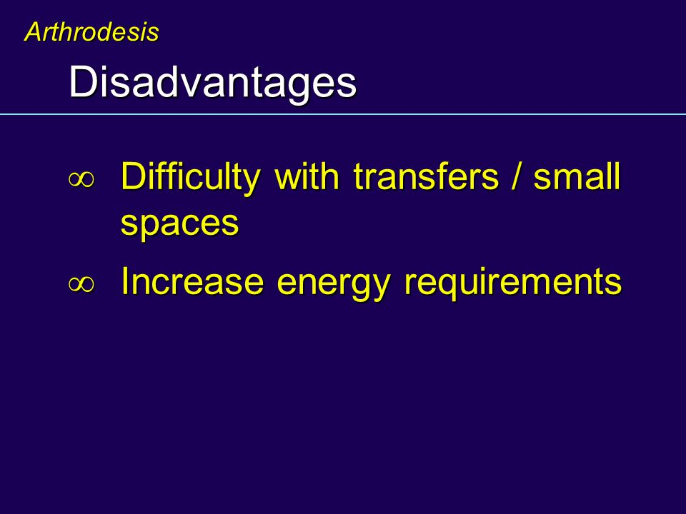 Disadvantages  Difficulty with transfers / small spaces