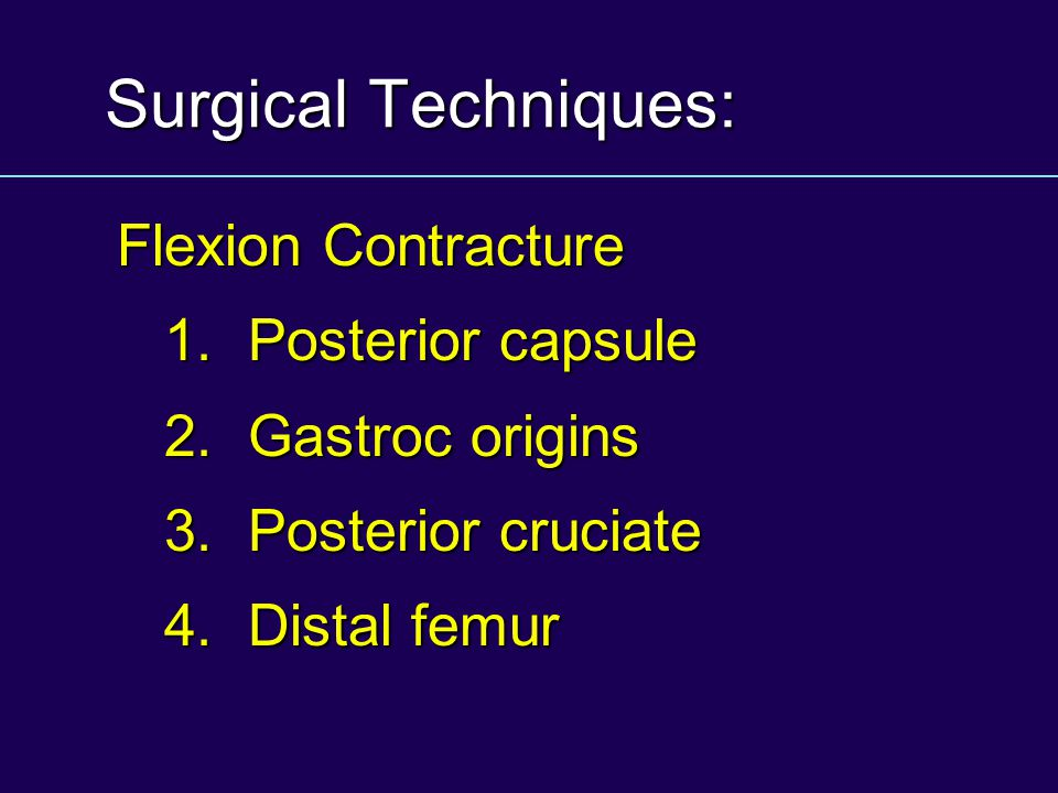 Surgical Techniques: Flexion Contracture 1. Posterior capsule