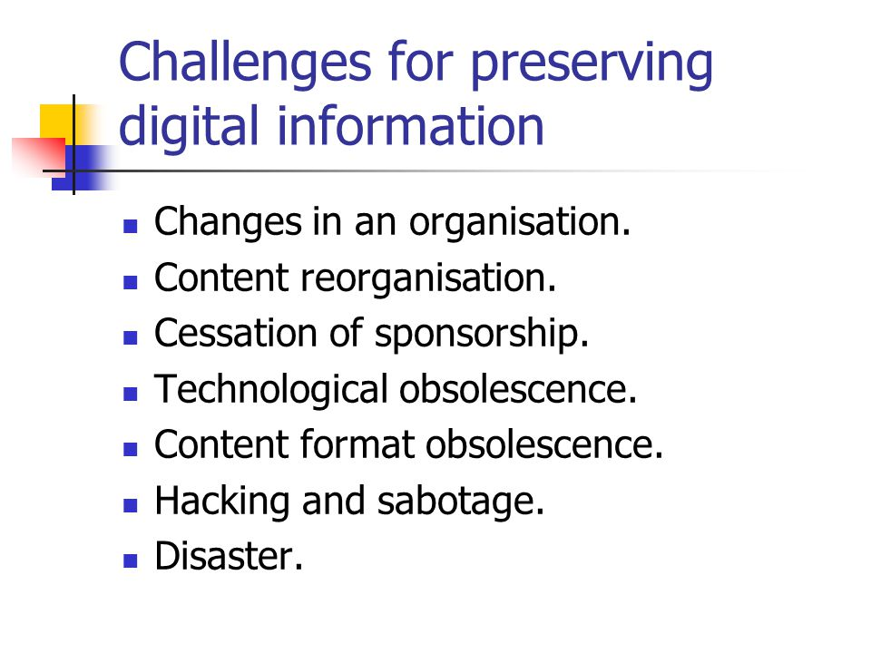 Challenges for preserving digital information