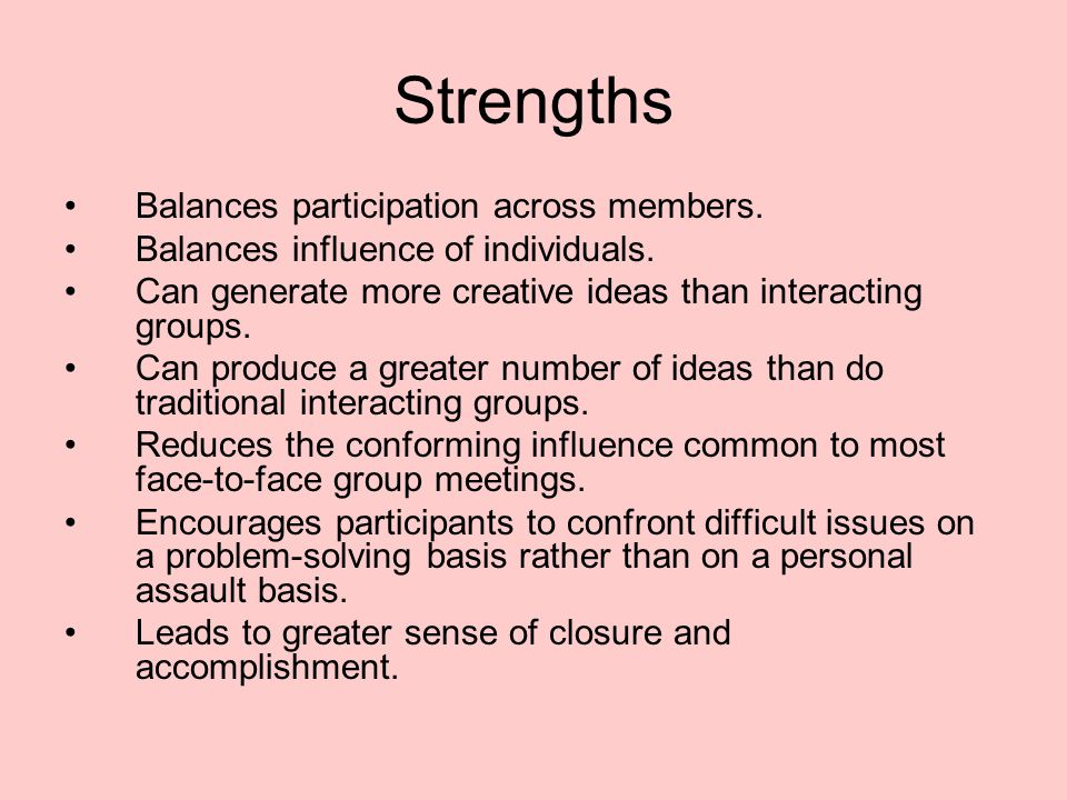 Strengths Balances participation across members.