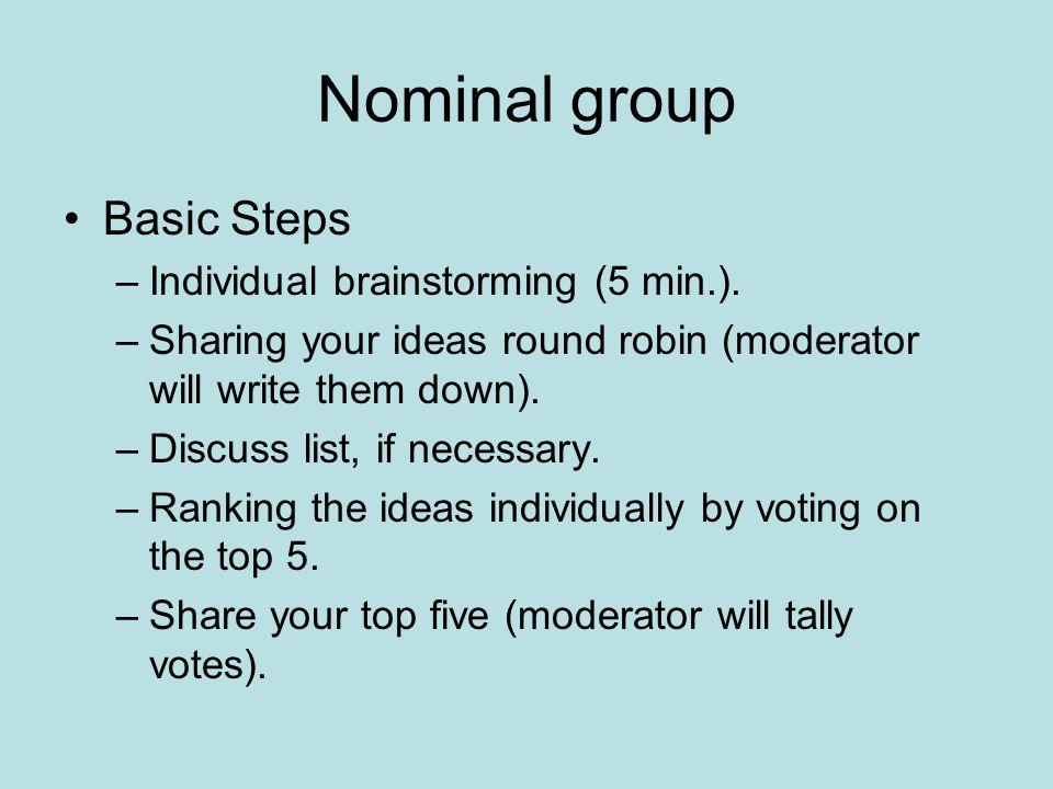 Nominal group Basic Steps Individual brainstorming (5 min.).