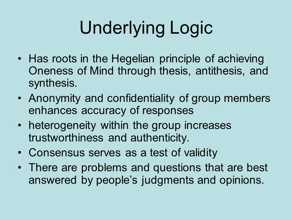 Underlying Logic Has roots in the Hegelian principle of achieving Oneness of Mind through thesis, antithesis, and synthesis.