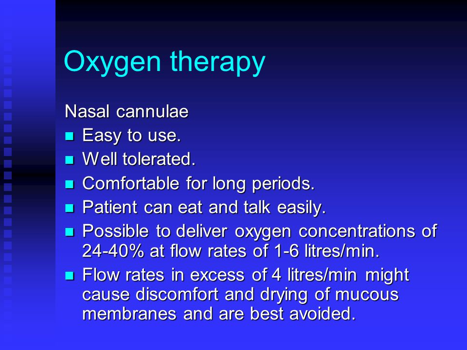 Oxygen therapy Nasal cannulae Easy to use. Well tolerated.