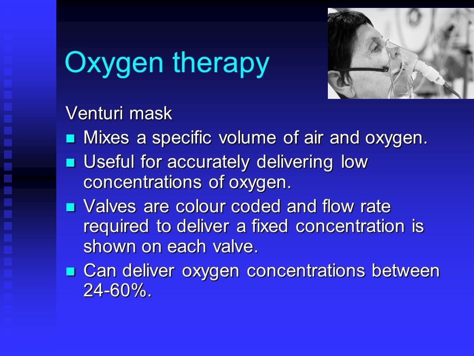 Oxygen therapy Venturi mask Mixes a specific volume of air and oxygen.