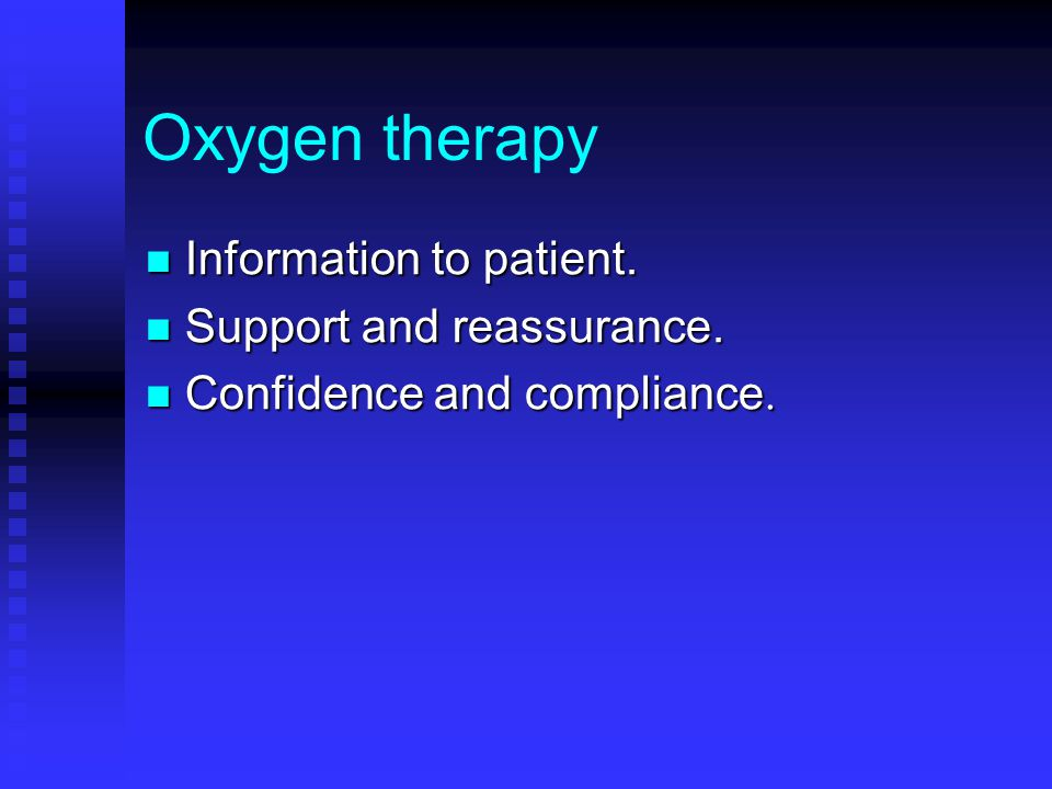 Oxygen therapy Information to patient. Support and reassurance.