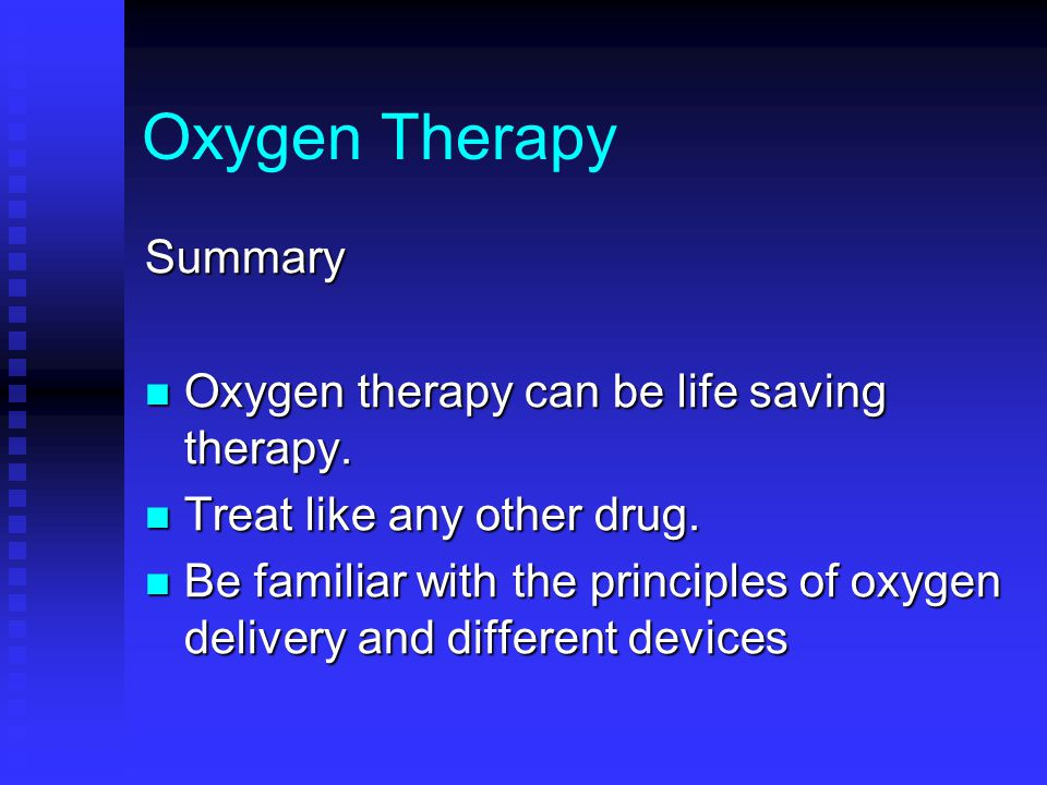 Oxygen Therapy Summary Oxygen therapy can be life saving therapy.