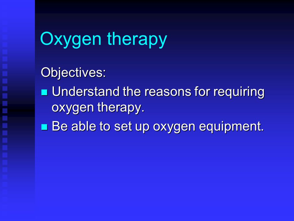 Oxygen therapy Objectives: