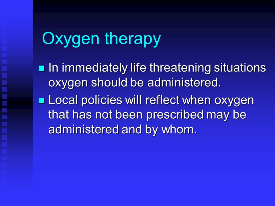 Oxygen therapy In immediately life threatening situations oxygen should be administered.