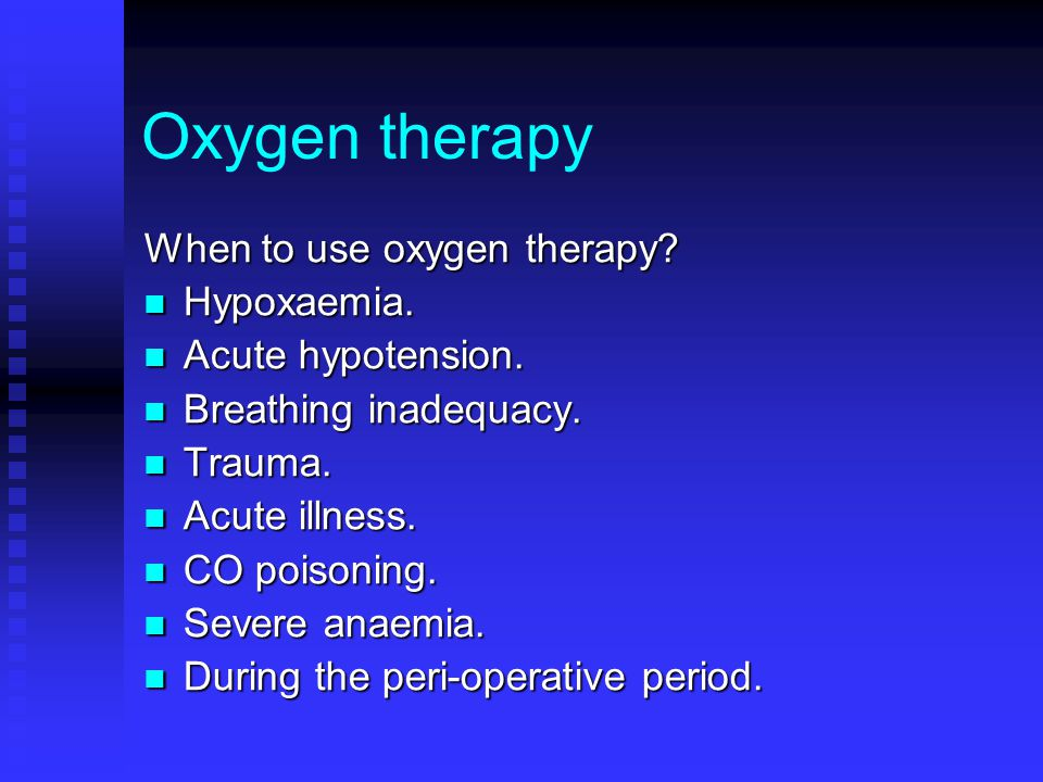 Oxygen therapy When to use oxygen therapy Hypoxaemia.