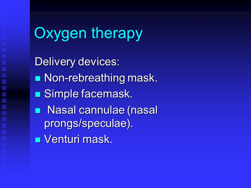 Oxygen therapy Delivery devices: Non-rebreathing mask.
