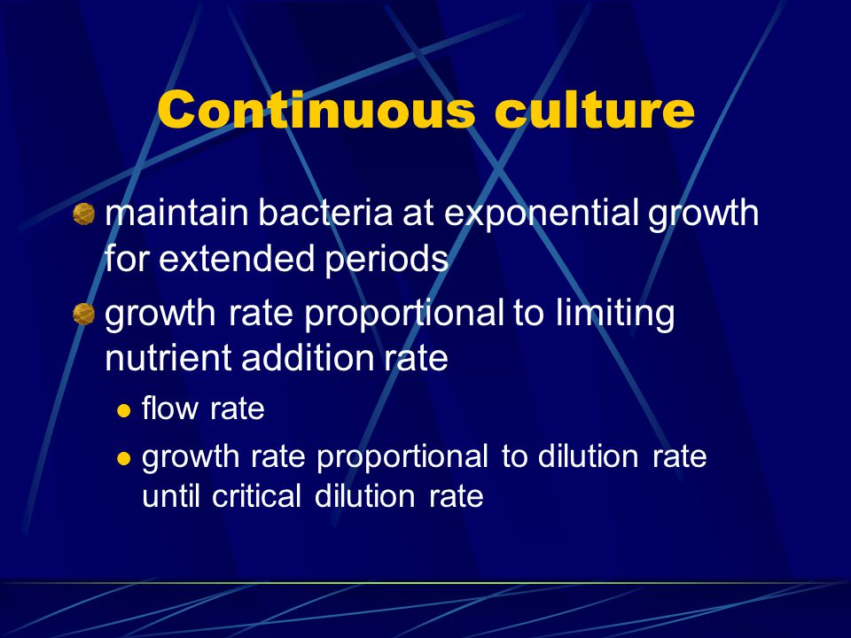 Continuous culture maintain bacteria at exponential growth for extended periods. growth rate proportional to limiting nutrient addition rate.