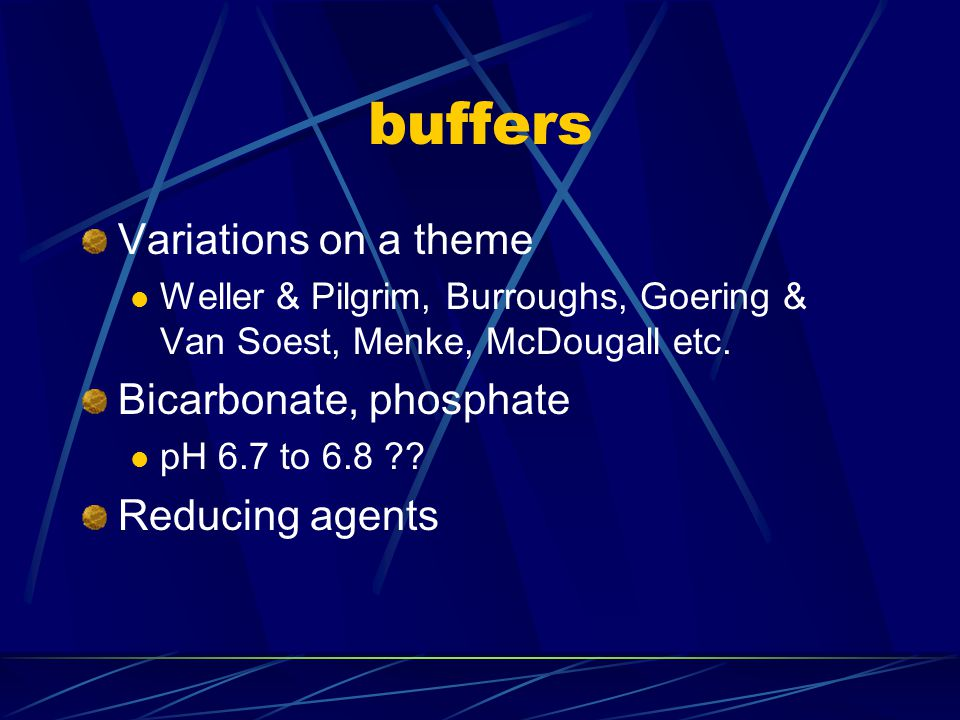 buffers Variations on a theme Bicarbonate, phosphate Reducing agents