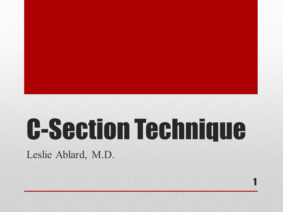 C-Section Technique Leslie Ablard, M.D.